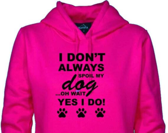 Spoil my dog sweatshirt,dog hoodie, pet apparel, dog apparel, funny hoodies,unisex hoodie, Hoodies, Adult hoodies, hooded sweatshirt,
