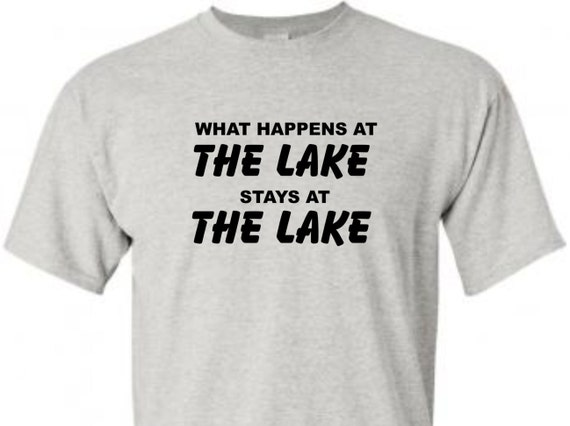 What happens at The Lake tshirt, funny shirt, trending top, popular top, LOL shirts, gag gift, unisex shirt, funny shirt,