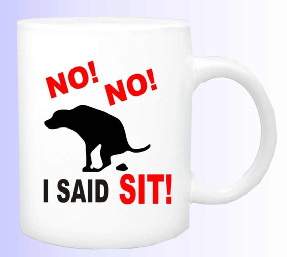 No No I said Sit #139 funny coffee mug,dog taking a dump, dog lovers cup, ceramic coffee cup, funny coffee cup, funny doggie cup