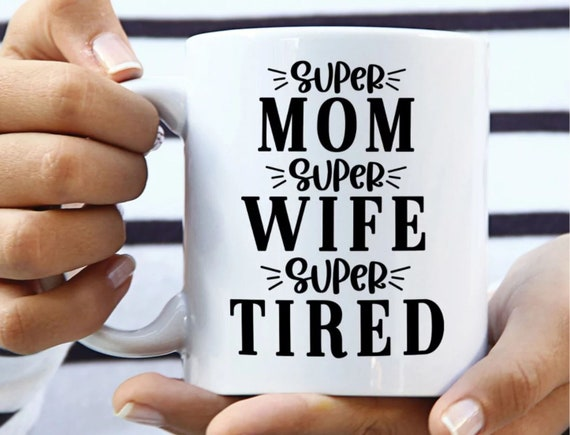 Super Mom Super Wife Super Tired coffee mug, funny coffee mug, witty coffee mug, Woman's coffee mug, cute mug, sassy