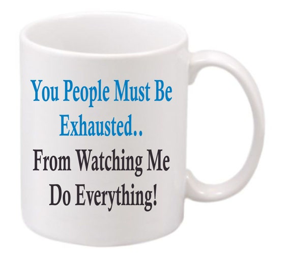 You People Must be Exhausted coffee mug#207 funny coffee mug, witty coffee mug,  coffee mug, cute mug, gag gift,Birthday gift, LOL Funny,