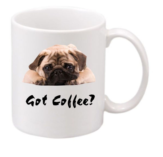 Pug Got Coffee? #187, funny coffee mug, witty coffee mug, dog lovers coffee mug, vets coffee cup, cute mug