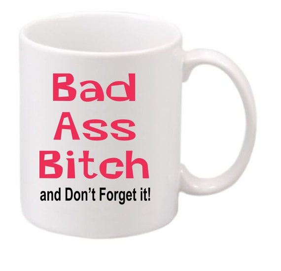 Bad Ass Bitch and Don't forget it #198 funny coffee mug, witty coffee mug, Family coffee mug, cute mug,sister coffee cup