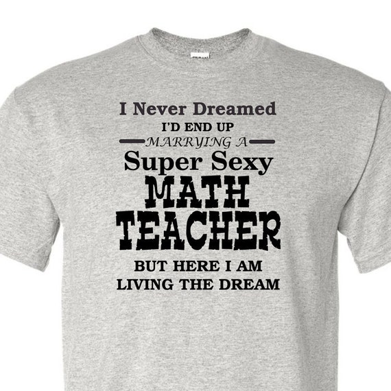 I never dreamed I'd end up Marrying to a Super Sexy math teacher shirt, funny shirt, LOL shirt, popular shirt, trending top,education shirt