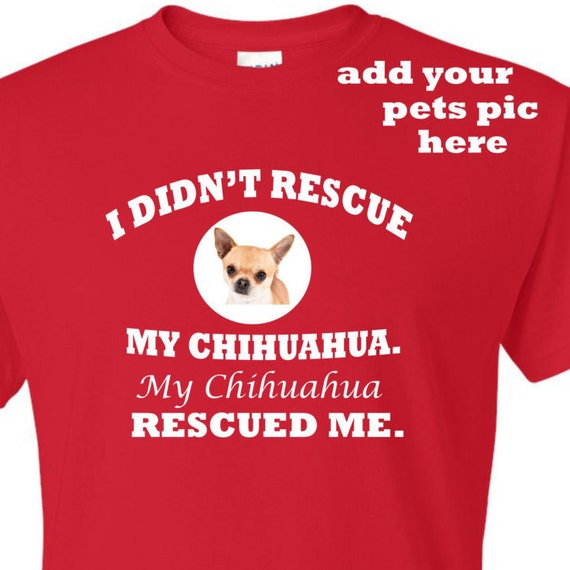 I didn't rescue my dog, my dog rescued me, Personalize your dogs type and picture, dog lover shirt,  shirt for dog lover, birthday shirt,