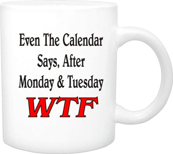 Calendar say WTF coffee mug #121, funny mug, custom coffee mug, coffee mug gift, ceramic mug, personalized coffee mug, mug, cup, custom cup