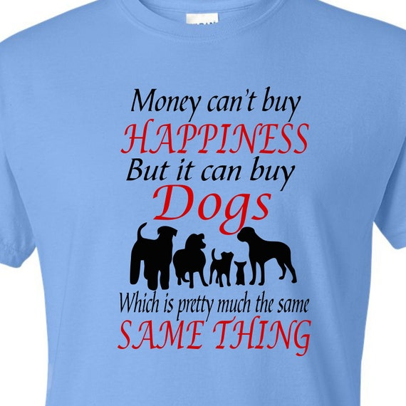 Money Can't buy Happiness, Dog lovers, funny shirt, LOL shirt, popular shirt, trending top,
