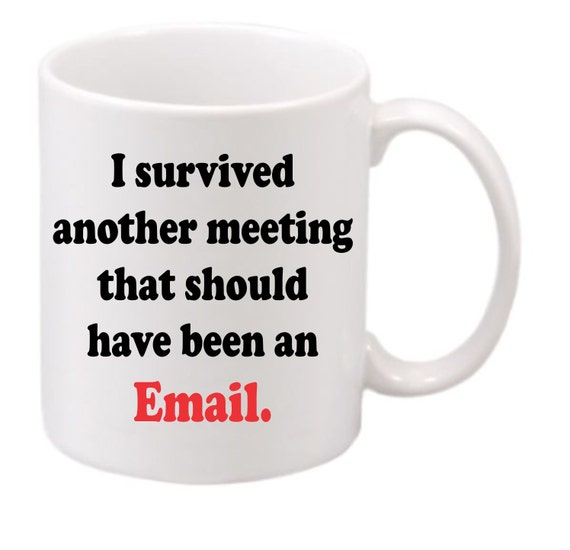 I survived another meeting that should have been an Email coffee mug#191 funny coffee mug, witty coffee mug, workplace coffee mug, cute mug,