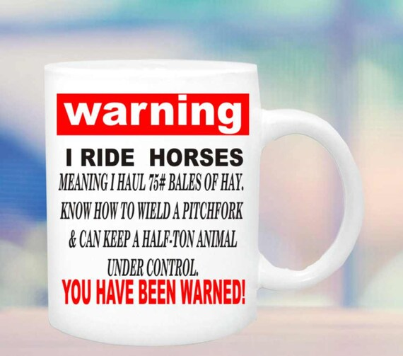 Warning-I ride horses #162 coffee mug,horse coffee cup, horse lover mug, equine coffee cup, funny horse mug,  horse lover mug