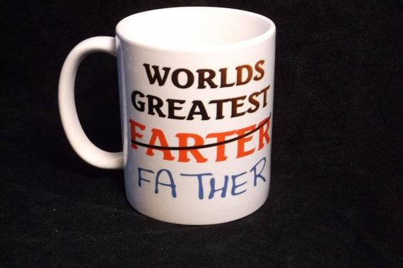 """Worlds greatest """"Father"""", mug 113, funny coffee mug, great gag gift, birthday gift, funny coffee cup, statement  cup"""