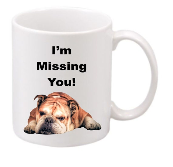 English Bulldog I'm Missing You! #188 funny coffee mug, witty coffee mug, dog lovers coffee mug, cute mug, missing someone