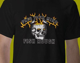 Free Your Mind: Fish Rough! t-shirt