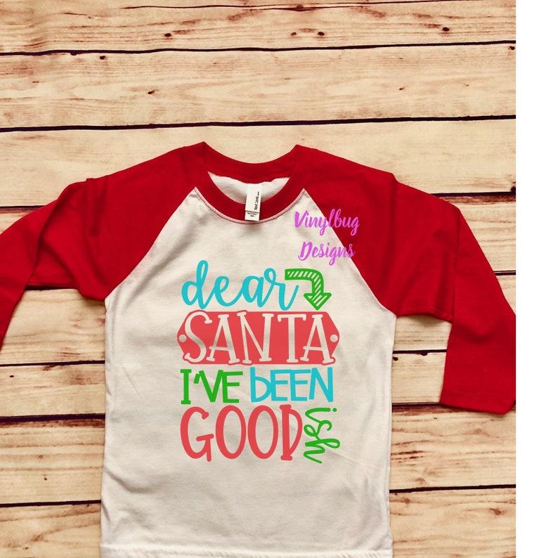 a6f7e1ac7 Dear Santa I've been good, toddler Christmas tee, Youth Christmas tee,  raglan 3/4 sleeve, Dear Santa shirt, Kids matching Christmas tees