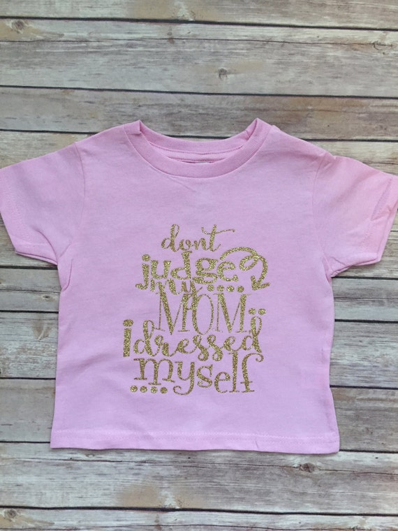 f78aba9abbb5d funny girl shirt, dressed myself, toddler life, independent toddler, girl  toddlers shirt, funny toddler shirt, boy shirt, toddler tee