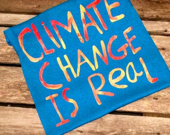 Climate change is real shirt, march for science, climate march, earth day global warming, activist shirt kid adult eco friendly hand painted