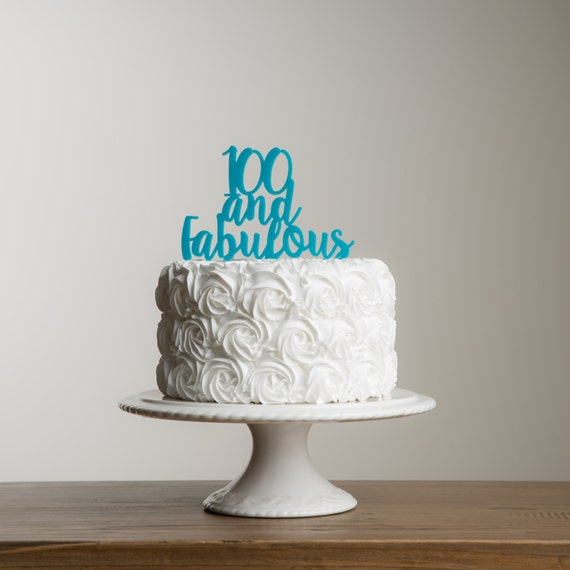 100 And Fabulous Cake Topper 100th Birthday Decoration