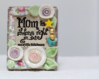 MOM'S ALWAYS RIGHT,  mosaic art for mom