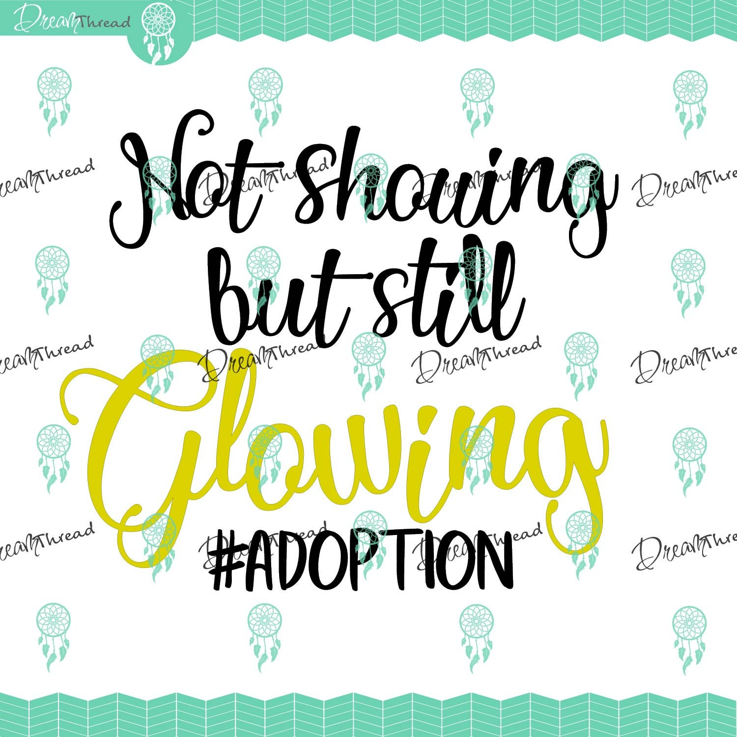 Not showing but still glowing adoption, mama, adopt, File, SVG file, DXF,  Cutting File, silhouette file, cricut file