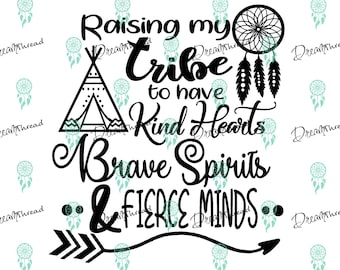 Raising my tribe File, SVG file, DXF File, Cutting , silhouette, cricut, raising my tribe to have kind hearts, brave spirits & fierce minds