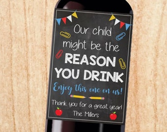 Teacher Wine label gift. PRINTABLE. last day of school gift. our child might be the reason you drink. teacher appreciation present