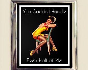 You Couldn't Handle Even Half of Me Cigarette Case Business Card ID Holder Wallet Pinup Girl Pin Up Funny Retro Humor