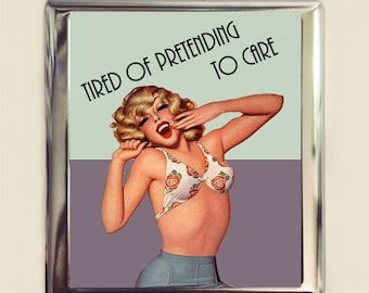 Tired of Pretending to Care Cigarette Case Business Card ID Holder Wallet Pinup Girl Pin Up Funny Retro Humor