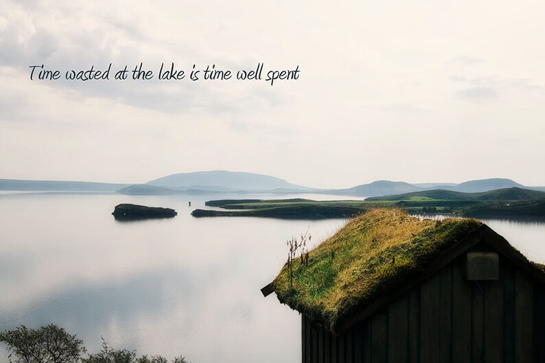Time Wasted at The Lake  Inspirational Quote  Lake House image 0