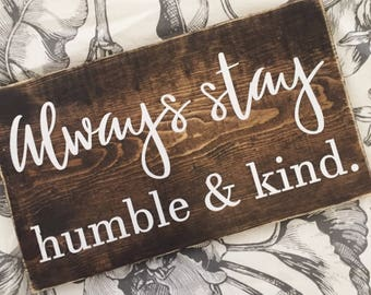Always stay humble and kind - rustic farmhouse handmade sign