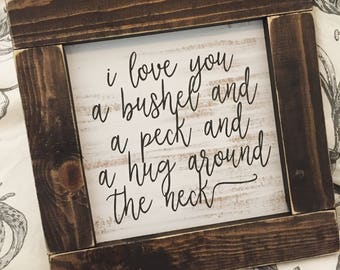I love you a bushel and a peck and a hug around the neck rustic farmhouse handmade sign