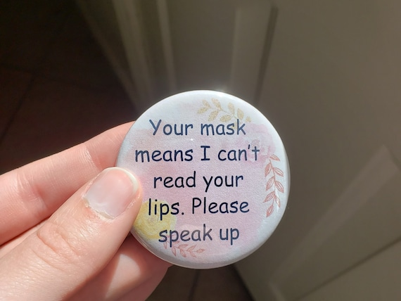 Your Mask Means I Can/'t Read Your Lips Button Awareness Gold Frame and Floral Hearing Impaired Deaf and HOH Magnet 2.25 Pinback Button