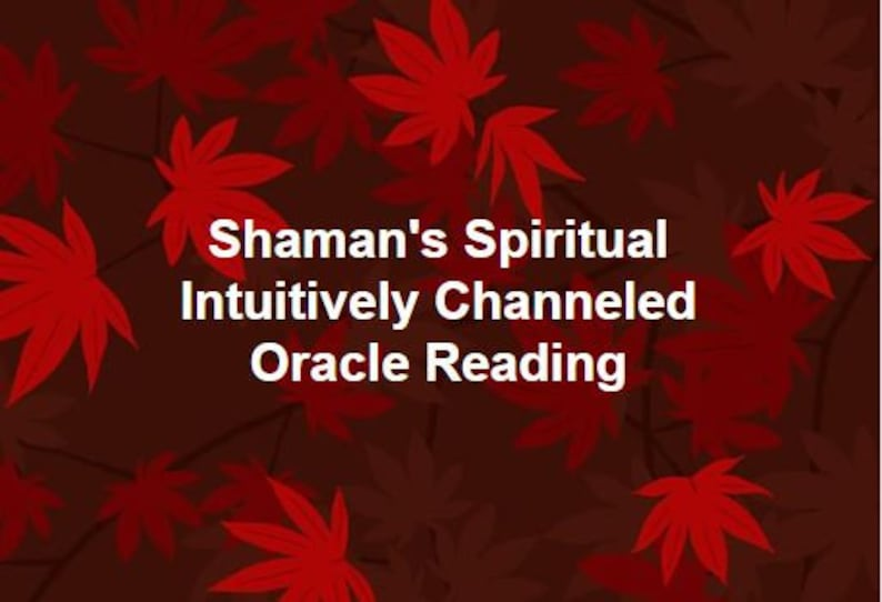 Shaman's Intuitively Channeled Oracle Reading - PDF Document ~ Psychic  Reading, General Reading, Divine Connection, Native American, Nature