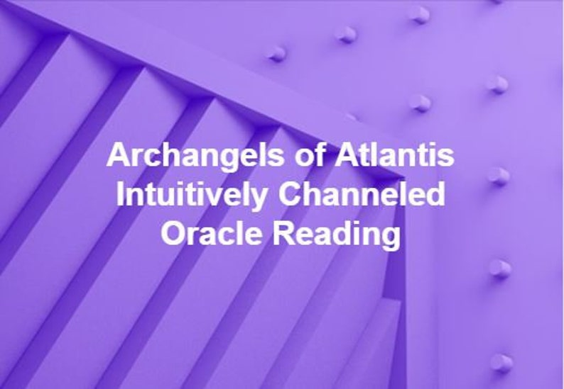 Archangels of Atlantis Channeled Oracle Reading - PDF Document
