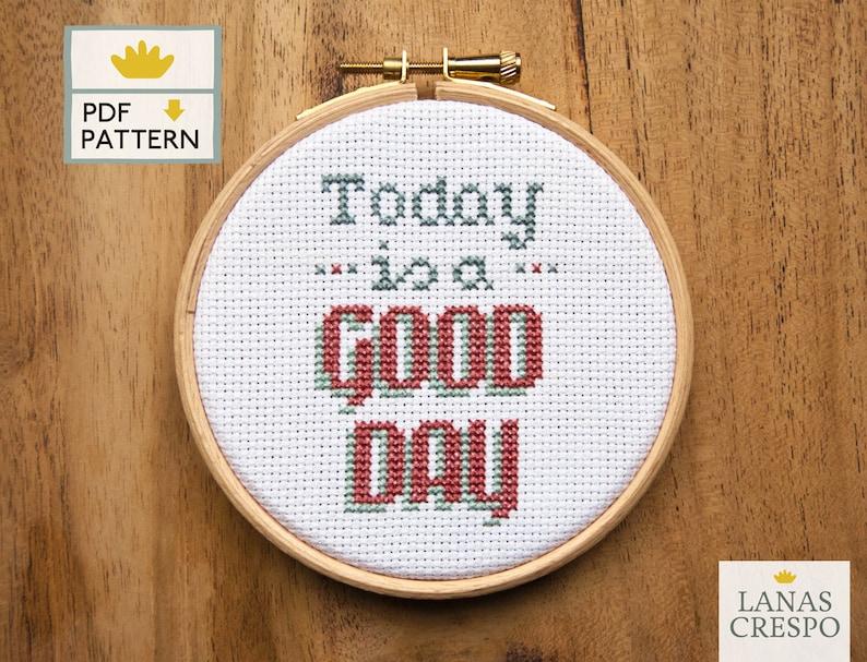 Today is a Good Day Cross stitch pattern modern Cross Stitch image 0