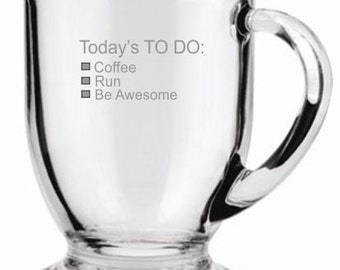 Today's To Do Coffee, Run, Awesome Choice of Pilsner, Beer Mug, Pub, Wine Glass, Coffee Mug, Rocks, Water Glass Sand Carved (etched)