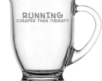 Running Cheaper Than Therapy Choice of Pilsner, Beer Mug, Pub, Wine Glass, Coffee Mug, Rocks, Water Glass Sand Carved (etched)