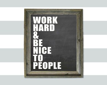 Work hard and be nice to people 8x10 DIGITAL PRINTABLE