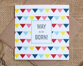 Funny Birthday Card - Happy Birthday Greeting Card - Way to Be Born