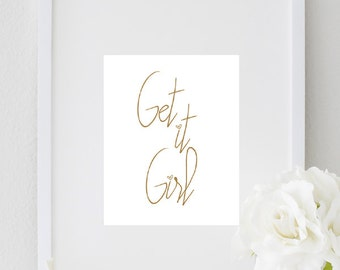 Get it Girl Inspirational Prints Quote, Typography Art, Office Decor, Girl's Room Poster