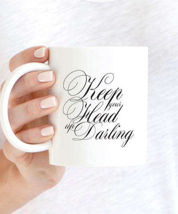 Keep Your Head Up Darling Coffee Mug Inspirational Coffee Etsy