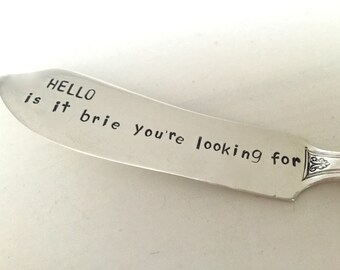 Hello, Is It Brie You're Looking For      recycled silverware hand stamped cheese spreader