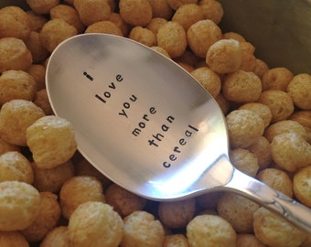 I Love You More Than Cereal     vintage recycled silverware hand stamped cereal spoon
