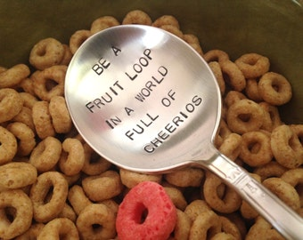 Be A Fruit Loop In A World Of Cheerios   hand stamped recycled vintage silverplate cereal spoon