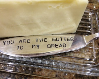 recycled silverware hand stamped cheese spreader, butter knife You Are the Butter to my Bread