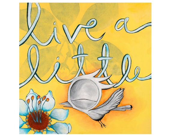 Inspirational Art Print - Live a Little, Dream Bird Art, 15x15 Giclee Print, Limited Edition, Square Art Print