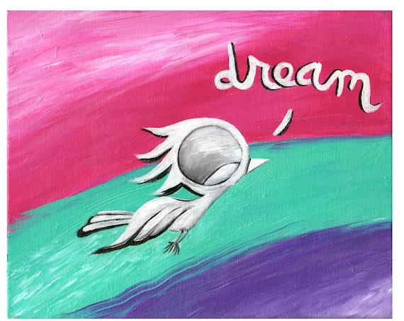 Inspirational Art Print - Dream Bird Art, 8x10, 11x14, 16x20 Giclee Print, Limited Edition, Inspirational Wall Art, Follow Your Dreams