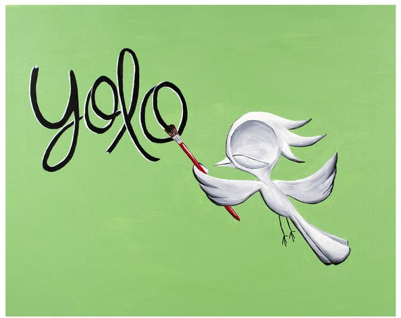 Inspirational Art Print - YOLO (You Only Live Once), Dream Bird Art, 8x10, 11x14, 16x20 Giclee Print, Limited Edition, Inspirational Quote