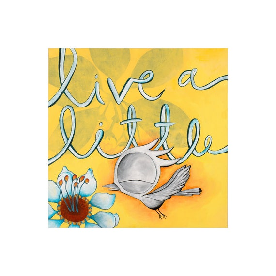 Inspirational Art Print - Live a Little, Dream Bird Art, 15x15 Giclee Print, Limited Edition, Square Art Print