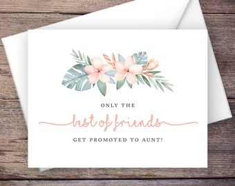 Printable Only the Best of Friends Get Promoted to Aunt Pregnancy Announcement, Tropical, Instant Download Card, Expecting Baby –Kalea