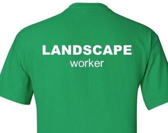 Work shirt. Landscaper. Landscaper's shirt. Gardener. Gardening. Landscape. Landscaping t-shirt. Custom shirts.