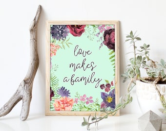 Love Makes A Family, Adoption Poster, Adoption Gift, Quote Home Decor, Flower Watercolor Wreath Decor, Love Quote Sign, Family Art, A-1331